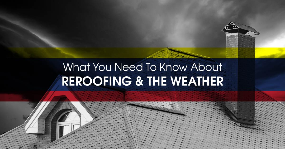 What You Need To Know About Reroofing And The Weather